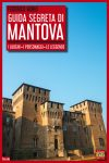 Guida Segreta di Mantova, i luoghi-i personaggi-le leggende