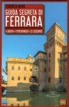 Guida segreta di Ferrara, i luoghi, i personaggi, le leggende