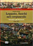 Lepanto, fuochi nel crepuscolo  Venezia e gli Ottomani  1416-1571