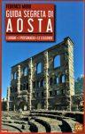Guida segreta di Aosta  I luoghi-i personaggi-le leggende