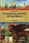 L'occasione perduta di San Marco, 1381-1484 Venezia alla conquista dell'Italia