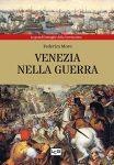 Venezia nella Guerra, le grandi battaglie della Serenissima